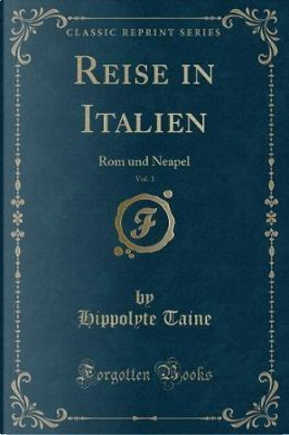 Reise in Italien, Vol. 1 by Hippolyte Taine