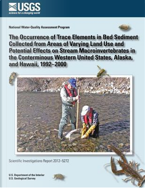 The Occurrence of Trace Elements in Bed Sediment Collected from Areas of Varying by Angela P. Paul