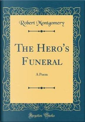 The Hero's Funeral by Robert Montgomery