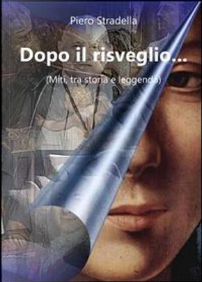 Dopo il risveglio. (Miti, tra storia e leggenda) by Piero Stradella
