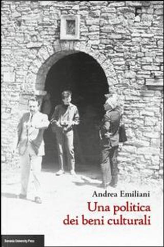 Una politica dei beni culturali by Andrea Emiliani