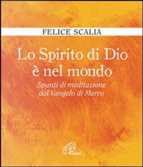 Lo Spirito di Dio è nel mondo. Spunti di meditazione dal Vangelo di Marco by Felice Scalia