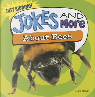Jokes and More About Bees by Maria Nelson