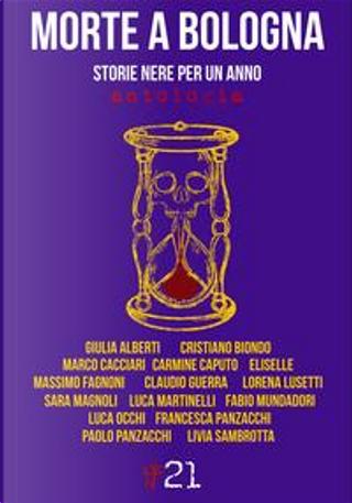 Morte a Bologna. Storie nere per un anno by Aa.vv.