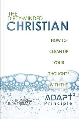 The Dirty-Minded Christian by Kirk Thomas