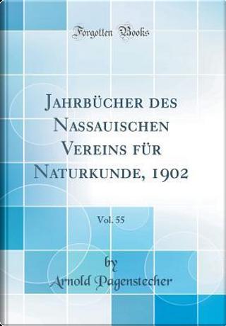 Jahrbücher des Nassauischen Vereins für Naturkunde, 1902, Vol. 55 (Classic Reprint) by Arnold Pagenstecher