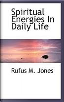 Spiritual Energies in Daily Life by Rufus M. Jones