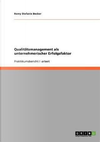 Qualitätsmanagement als unternehmerischer Erfolgsfaktor by Romy Stefanie Becker