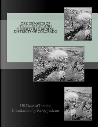 Ore Deposits of the Platoro and Summitville Mining Districts of Colorado by Kerby Jackson