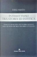 Intellettuali tra storia ed estetica by Luigi Amato