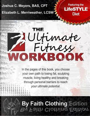 The Ultimate Fitness Workbook by Faith Clothing Edition by Elizabeth L. Merriweather