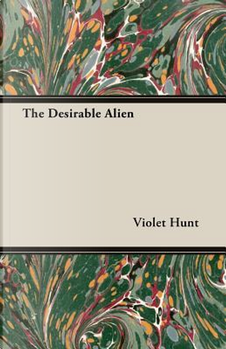 The Desirable Alien by Violet Hunt