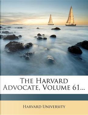 The Harvard Advocate, Volume 61. by Harvard University
