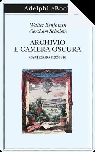 Archivio e camera oscura by Gershom Scholem, Walter Benjamin