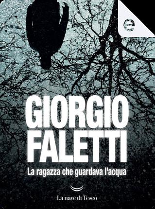 La ragazza che guardava l'acqua by Giorgio Faletti