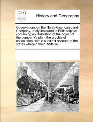 Observations on the North-American Land-Company, Lately Instituted in Philadelphia by See Notes Multiple Contributors