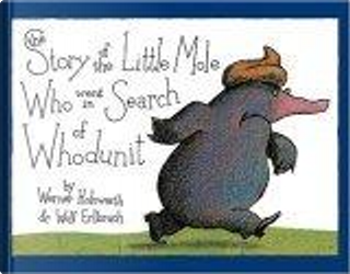 The Story of the Little Mole Who Went in Search of Whodunit by Werner Holzwarth, Wolf Erlbruch