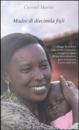 Madre di diecimila figli by Christel Martin