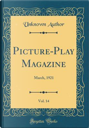 Picture-Play Magazine, Vol. 14 by Author Unknown