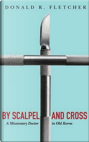 By Scalpel and Cross by Donald R. Fletcher