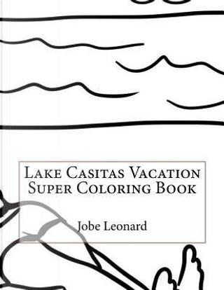 Lake Casitas Vacation Super Coloring Book by Jobe Leonard