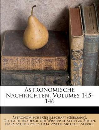 Astronomische Nachrichten, Volumes 145-146 by Astronomische Gesellschaft (Germany)