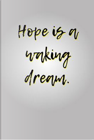 Hope Is a Waking Dream. by Irreverent Journals