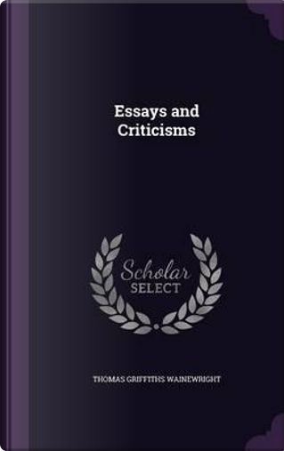 Essays and Criticisms by Thomas Griffiths Wainewright