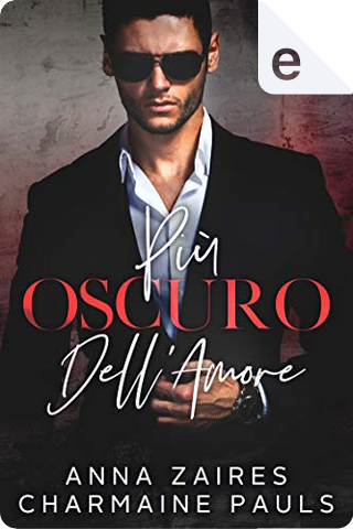 Più oscuro dell'amore by Anna Zaires, Charmaine Pauls
