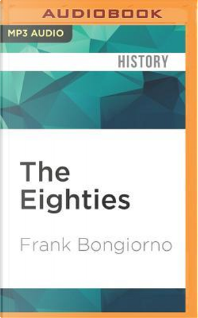 The Eighties by Frank Bongiorno