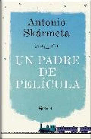 Un padre de pelicula by Antonio Skarmeta