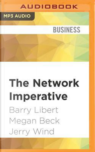 The Network Imperative by Barry Libert
