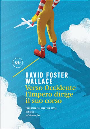 Verso Occidente l'Impero dirige il suo corso by David Foster Wallace
