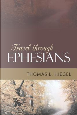 Travel Through Ephesians by Thomas L. Hiegel