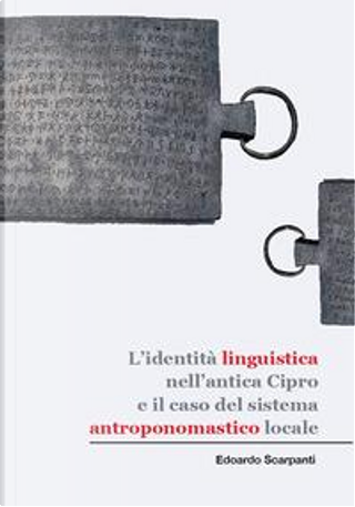 L'identità linguistica nell'antica Cipro e il caso del sistema antroponomastico locale by Edoardo Scarpanti