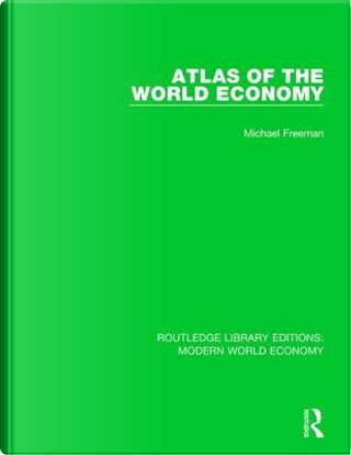 Atlas of the World Economy by Michael Freeman