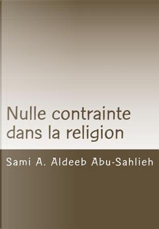 Nulle Contrainte Dans La Religion by Sami A. Aldeeb Abu-Sahlieh