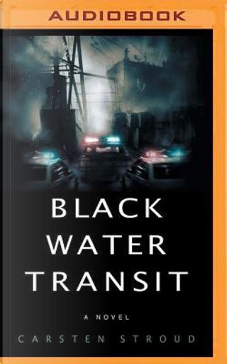 Black Water Transit by Carsten Stroud