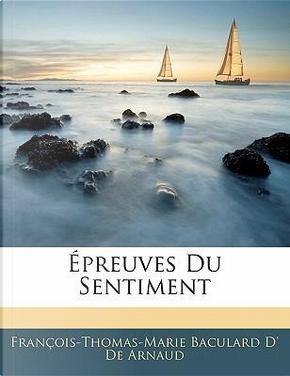Épreuves Du Sentiment by François-Thomas-Marie Baculard D' De Arnaud