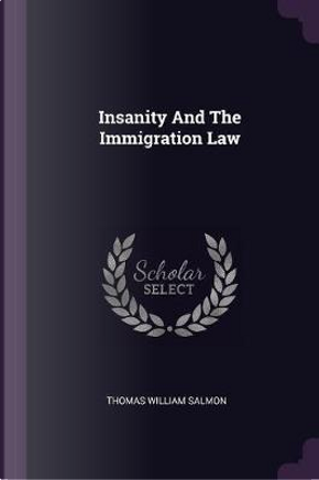 Insanity and the Immigration Law by Thomas William Salmon