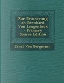 Zur Erinnerung an Bernhard Von Langenbeck - Primary Source Edition by Ernst Von Bergmann