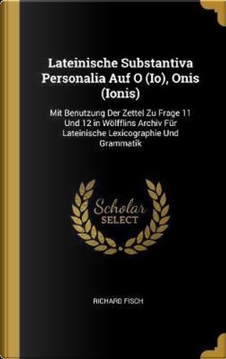 Lateinische Substantiva Personalia Auf O (Io), Onis (Ionis) by Richard Fisch