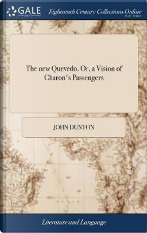 The New Quevedo. Or, a Vision of Charon's Passengers by John Dunton