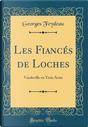 Les Fianc¿de Loches by Georges Feydeau