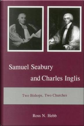 Samuel Seabury and Charles Inglis by Ross N. Hebb