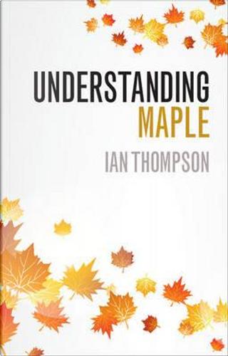 Understanding Maple by Ian Thompson