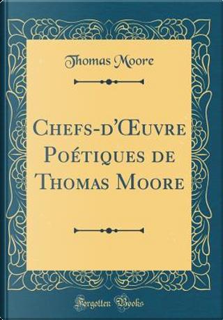 Chefs-d'OEuvre Poétiques de Thomas Moore (Classic Reprint) by THOMAS MOORE