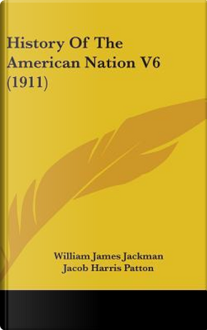 History of the American Nation V6 (1911) by William James Jackman