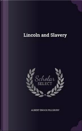 Lincoln and Slavery by Albert Enoch Pillsbury