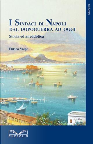 I sindaci di Napoli dal dopoguerra ad oggi by Enrico Volpe